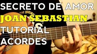 Secreto de Amor - Joan Sebastian - Tutorial - ACORDES - Como tocar en Guitarra (Parte 2)