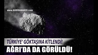Ağrı'da Göktaşı paniği! Türkiye o görüntüleri konuşuyor