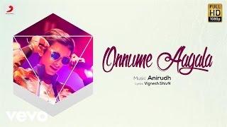 Onnume Aagala - Lyric Video| Anirudh | Vignesh ShivN | Maalavika
