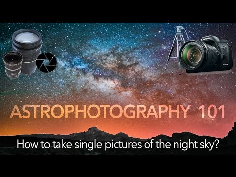Astrophotography 101: How to take single pictures of the night sky? TUTORIAL - 4K