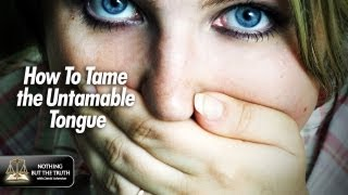 How To Tame The Untamable Tongue