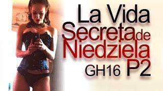 getlinkyoutube.com-La Vida Secreta de Niedziela GH16 (Parte 2)