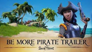 Sea of Thieves - #BeMorePirate Trailer