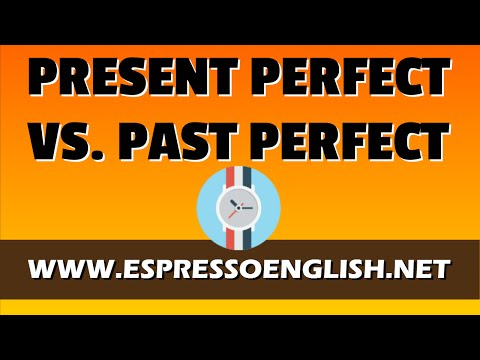 Present Perfect vs. Past Perfect: English Grammar Lesson