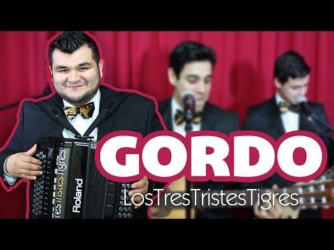 Gordo - Los Tres Tristes Tigres