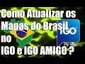 Como Atualizar os Mapas do Brasil no IGO e IGO AMIGO ? - 2013/2014