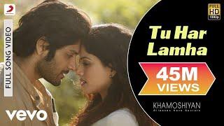 Tu Har Lamha - Khamoshiyan | Ali Fazal | Sapna Pabbi | Arijit Singh