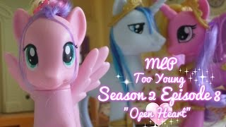 "MLP- Too Young | S2 | EP 8 | ""Open Heart"""