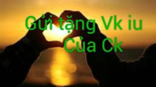 getlinkyoutube.com-Gửi tặng vk iu of ck - Ck mãi yêu vk