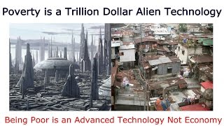 Being Poor is an Advanced Alien Technology NOT ECONOMY