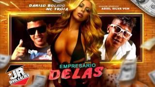 getlinkyoutube.com-MC DANILO BOLADO E MC TROIA - EMPRESARIO DELAS - MUSICA NOVA 2016