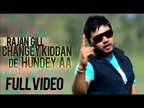 Rajan Gill - Changey Kiddan De Hundey Aa | Full Video | 2013 | Latest Punjabi Songs