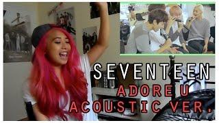 getlinkyoutube.com-SEVENTEEN 'Adore U' Acoustic Ver. Reaction | tjabrens