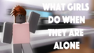getlinkyoutube.com-What Girls Do When They Are Alone Roblox