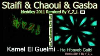 Staifi 2011 Kamel El Guelmi - Ha H'bayeb Galbi Remix By Y_Z_L