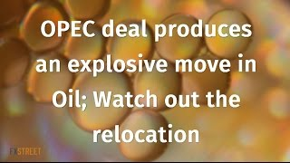 getlinkyoutube.com-OPEC deal produces an explosive move in Oil; Watch out the relocation