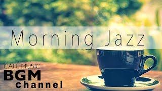 Morning Jazz - Relaxing Jazz & Bossa Nova Music - Instrumental Cafe Music For Relax, Study
