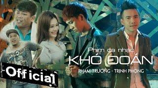 getlinkyoutube.com-Phim Ca Nhạc Khó Đoán - Phạm Trưởng ft Trịnh Phong