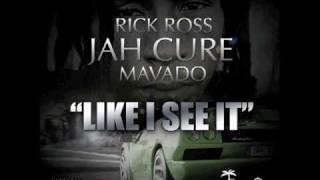 Rick ross - Like i see it (ft mavado & jah cure)