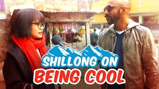 Shillong On Being Cool #BeingIndian