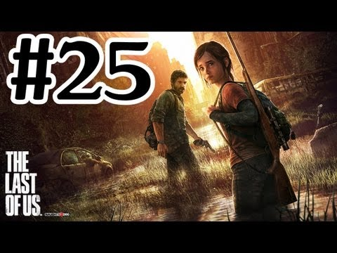 The Last Of Us Gameplay Walkthrough Part 25 PS3 With Commentary HD