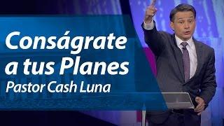 getlinkyoutube.com-Conságrate a tus Planes - Pastor Cash Luna