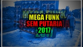 getlinkyoutube.com-♛»MEGA FUNK - SEM PUTARIA 2017 (Dj Matheus PR)«♛
