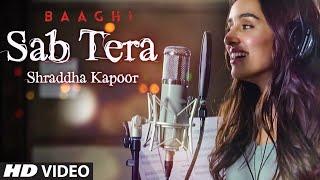 getlinkyoutube.com-Shraddha Kapoor : SAB TERA Song | BAAGHI | Tiger Shroff, Armaan Malik | Amaal Mallik, Sabbir Khan