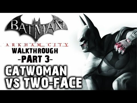 Batman: Arkham City - IGN Walkthrough - Catwoman vs Two-Face (Boss) - Walkthrough (Part 3)