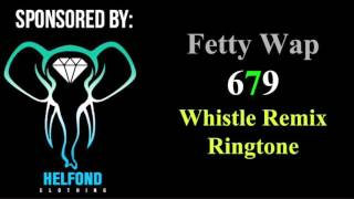 679 by Fetty Wap Whistle Ringtone and Alert