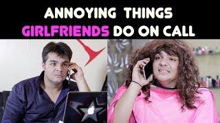 Annoying Things GIRLFRIENDS Do on Call   Ashish Chanchlani