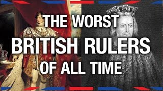 6 Worst British Rulers - Anglophenia Ep 8