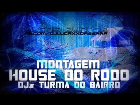 MONTAGEM - HOUSE DO RODO [ DJs TURMA DO BAIRRO ] 2013