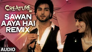 Sawan Aaya Hai - Remix Full Song (Audio) | Creature 3D | Arijit Singh | Bipasha Basu, Imran Abbas