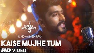 getlinkyoutube.com-Kaise Mujhe Tum Video Song | Mohammed Irfan |  T-Series Acoustics | Hindi Song 2017