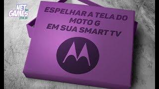 Espelhar a Tela do Moto G em sua Smart TV