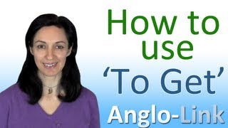 How to use 'To Get' - English Vocabulary Lesson