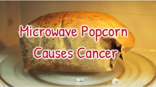 Microwave popcorn causes cancer|Top things that cause cancer|Cancer and foods to avoid