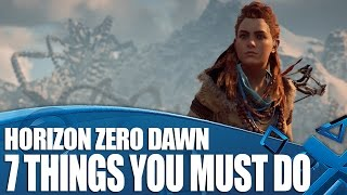 Horizon Zero Dawn - 7 Things You Must Do