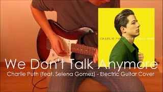 Charlie Puth - We Don't Talk Anymore (feat. Selena Gomez) [Electric Guitar Cover]