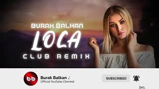 BURAK BALKAN LOCA (CLUB REMİX) 2019