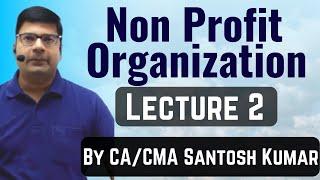 Non profit organization accounting lecture 2 by Santosh kumar (CA/CMA)
