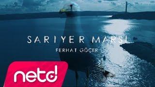 FERHAT GÖÇER'DEN SARIYER' ÖZEL MARŞ