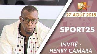 SPORT2S DU 27 AOÛT 2018 AVEC ADAMA KANDÉ - INVITÉ HENRY CAMARA ANCIEN INTERNATIONAL