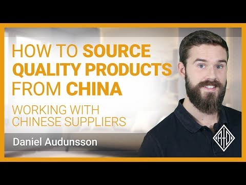 How To Source QUALITY Products From China - Working With Chinese Suppliers