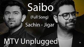 Saibo - MTV Unplugged (Full Song) - Sachin Jigar