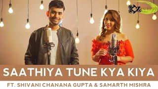 Saathiya Tune Kya Kiya - The Kroonerz Project | Ft. Shivani Chanana Gupta | Samarth Mishra