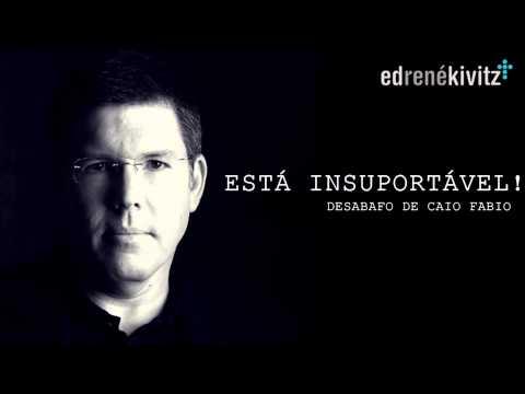 ED RENÉ KIVITZ - ESTÁ INSUPORTÁVEL (DESABAFO DE CAIO FABIO)