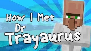getlinkyoutube.com-HOW I MET DR TRAYAURUS | Minecraft