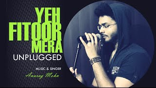 Yeh Fitoor Mera - Unplugged | Anurag Mohn | Cover | Fitoor || Amit Trivedi ||